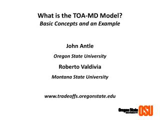 What is the TOA-MD Model  Basic Concepts and an Example  John Antle Oregon State University Roberto Valdivia Montana Sta