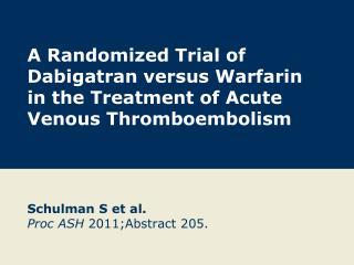 A Randomized Trial of Dabigatran versus Warfarin  in the Treatment of Acute Venous Thromboembolism
