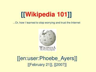 [[Wikipedia 101]]