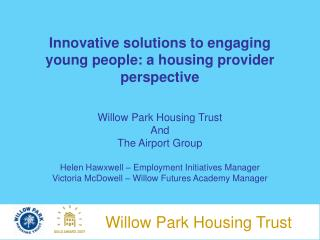 Innovative solutions to engaging young people: a housing provider perspective  Willow Park Housing Trust And The Airport
