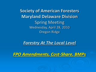Society of American Foresters Maryland Delaware Division Spring Meeting  Wednesday, April 28, 2010 Oregon Ridge  Forestr