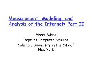 Measurement, Modeling, and Analysis of the Internet: Part II