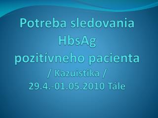 Potreba sledovania HbsAg pozit vneho pacienta