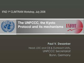Paul V. Desanker Head, LDC and CB  Outreach Units, UNFCCC Secretariat Bonn, Germany