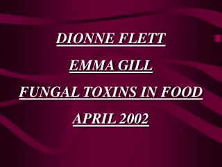 DIONNE FLETT   EMMA GILL FUNGAL TOXINS IN FOOD APRIL 2002