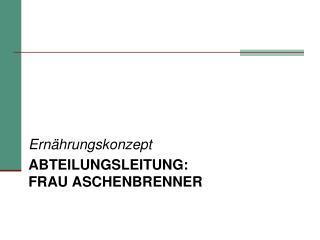 Abteilungsleitung: Frau Aschenbrenner