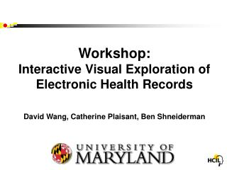 Workshop: Interactive Visual Exploration of Electronic Health Records    David Wang, Catherine Plaisant, Ben Shneiderman