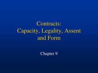 Contracts: Capacity, Legality, Assent  and Form