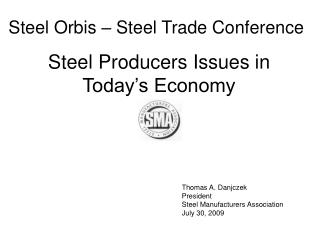 Thomas A. Danjczek President Steel Manufacturers Association July 30, 2009