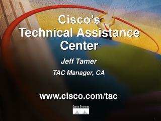 Cisco s Technical Assistance Center