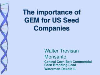 Walter Trevisan Monsanto Central Corn Belt Commercial Corn Breeding Lead Waterman-Dekalb-IL