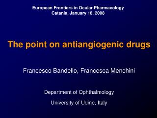 The point on antiangiogenic drugs  Francesco Bandello, Francesca Menchini Department of Ophthalmology University of Udin