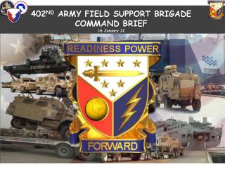 402ND ARMY FIELD SUPPORT BRIGADE COMMAND BRIEF 16 January 12