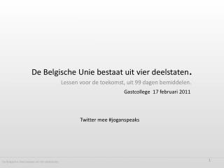 De Belgische Unie bestaat uit vier deelstaten.