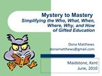 Mystery to Mastery   Simplifying the Who, What, When, Where, Why, and How  of Gifted Education
