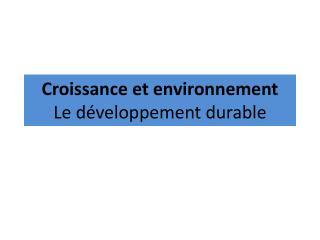Croissance et environnement Le d veloppement durable