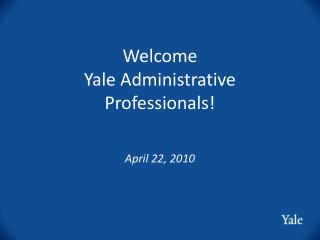 Welcome  Yale Administrative Professionals