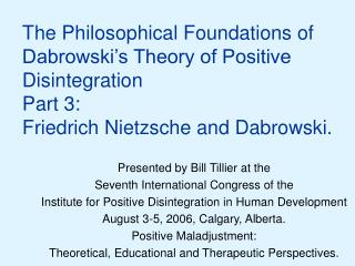 The Philosophical Foundations of Dabrowski s Theory of Positive Disintegration Part 3:  Friedrich Nietzsche and Dabrowsk