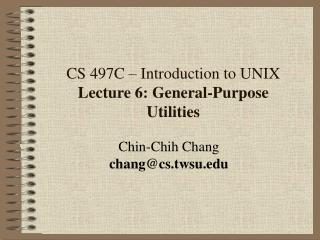 CS 497C   Introduction to UNIX Lecture 6: General-Purpose Utilities