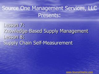 Lesson 7:  Knowledge-Based Supply Management Lesson 8: Supply Chain Self-Measurement