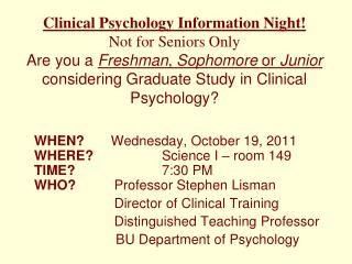 Clinical Psychology Information Night Not for Seniors Only Are you a Freshman, Sophomore or Junior considering Graduate