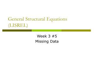 General Structural Equations LISREL