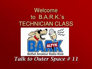 Welcome   to  B.A.R.K. s TECHNICIAN CLASS