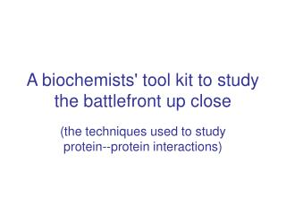 A biochemists tool kit to study the battlefront up close