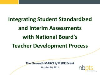 Integrating Student Standardized  and Interim Assessments  with National Boards  Teacher Development Process   The Eleve