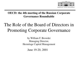 The Role of the Board of Directors in Promoting Corporate Governance  by William F. Browder Managing Director,  Hermitag