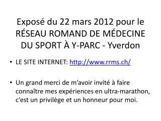 Expos  du 22 mars 2012 pour le R SEAU ROMAND DE M DECINE DU SPORT   Y-PARC - Yverdon