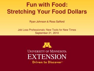 Fun with Food: Stretching Your Food Dollars  Ryan Johnson  Ross Safford  Job Loss Professionals: New Tools for New Times