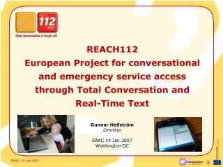 REACH112  European Project for conversational and emergency service access through Total Conversation and  Real-Time Tex