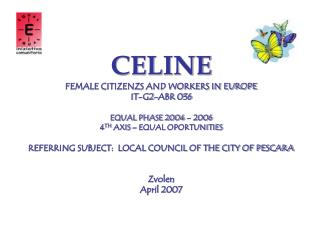 CELINE FEMALE CITIZENZS AND WORKERS IN EUROPE IT-G2-ABR 036   EQUAL PHASE 2004   2006  4TH AXIS   EQUAL OPORTUNITIES   R