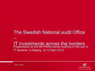 The Swedish National audit Office    IT investments across the borders