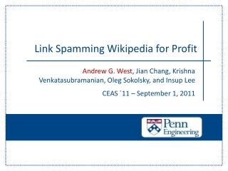 Andrew G. West, Jian Chang, Krishna Venkatasubramanian, Oleg Sokolsky, and Insup Lee  CEAS 11   September 1, 2011