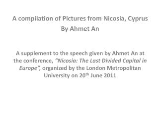 A compilation of Pictures from Nicosia, Cyprus By Ahmet An   A supplement to the speech given by Ahmet An at the confere