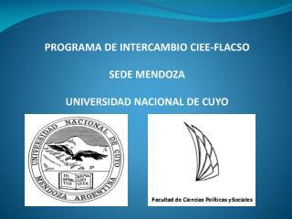 PROGRAMA DE INTERCAMBIO CIEE-FLACSO  SEDE MENDOZA  UNIVERSIDAD NACIONAL DE CUYO