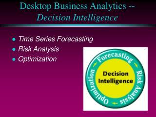 Desktop Business Analytics -- Decision Intelligence