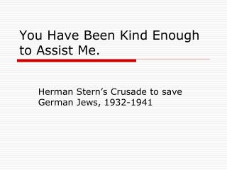 You Have Been Kind Enough to Assist Me.