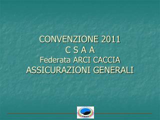CONVENZIONE 2011 C S A A  Federata ARCI CACCIA ASSICURAZIONI GENERALI