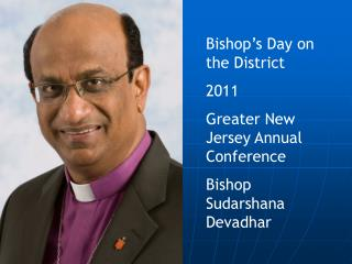 Bishop s Day on the District 2011 Greater New Jersey Annual Conference Bishop Sudarshana Devadhar