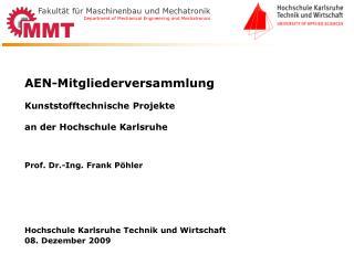 AEN-Mitgliederversammlung  Kunststofftechnische Projekte   an der Hochschule Karlsruhe   Prof. Dr.-Ing. Frank P hler