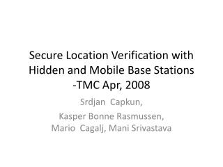 Secure Location Verification with Hidden and Mobile Base Stations -TMC Apr, 2008