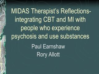 MIDAS Therapist s Reflections-  integrating CBT and MI with people who experience psychosis and use substances