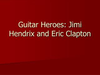 Guitar Heroes: Jimi Hendrix and Eric Clapton