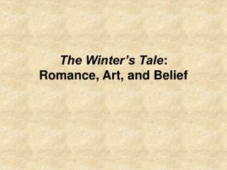 The Winter s Tale: Romance, Art, and Belief