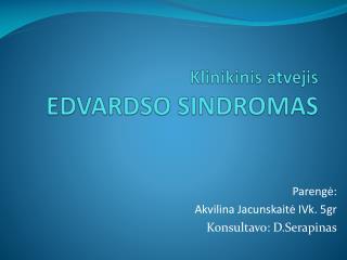 Klinikinis atvejis EDVARDSO SINDROMAS