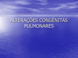 ALTERA  ES CONG NITAS PULMONARES