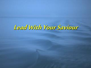 Lead With Your Saviour